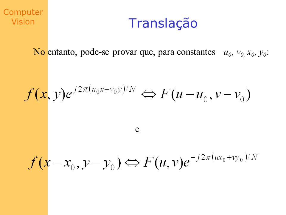 Translação No entanto, pode-se provar que, para constantes u0, v0, x0, y0: e