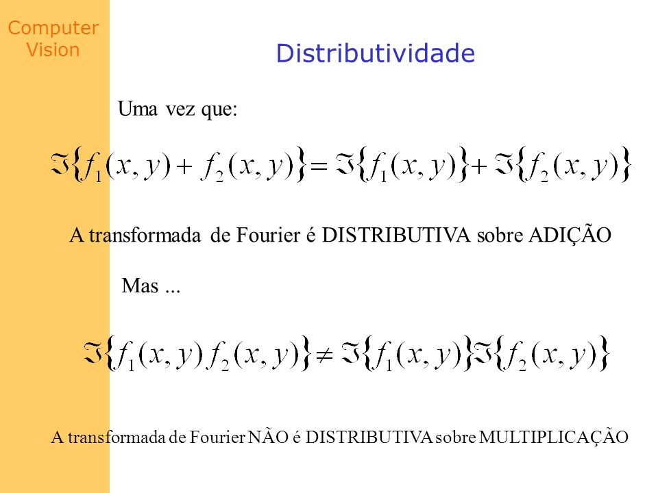 Distributividade Uma vez que: