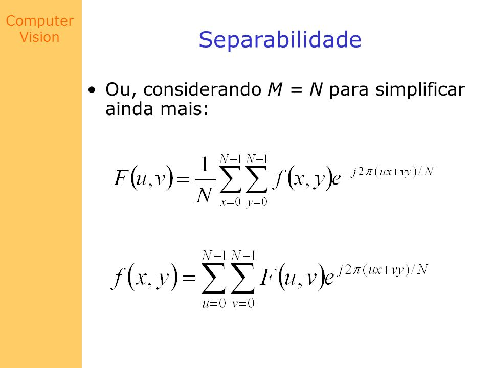 Separabilidade Ou, considerando M = N para simplificar ainda mais: