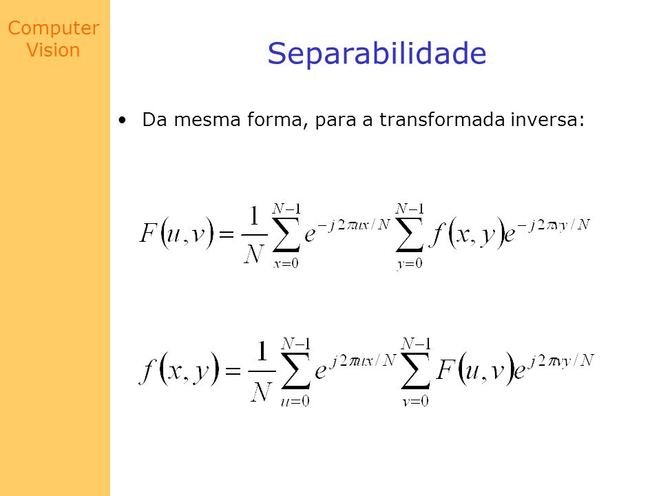 Separabilidade Da mesma forma, para a transformada inversa:
