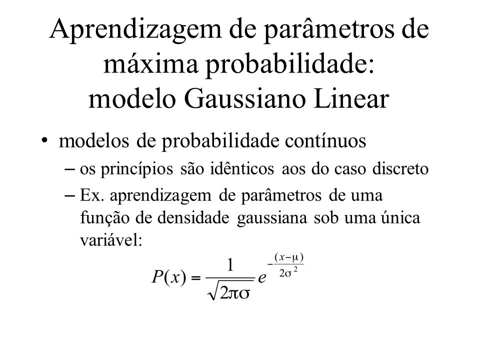 Aprendizagem de parâmetros de máxima probabilidade: modelo Gaussiano Linear