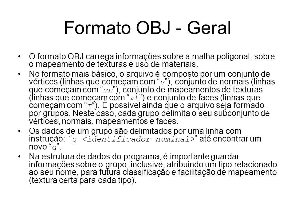 Formato OBJ - Geral O formato OBJ carrega informações sobre a malha poligonal, sobre o mapeamento de texturas e uso de materiais.