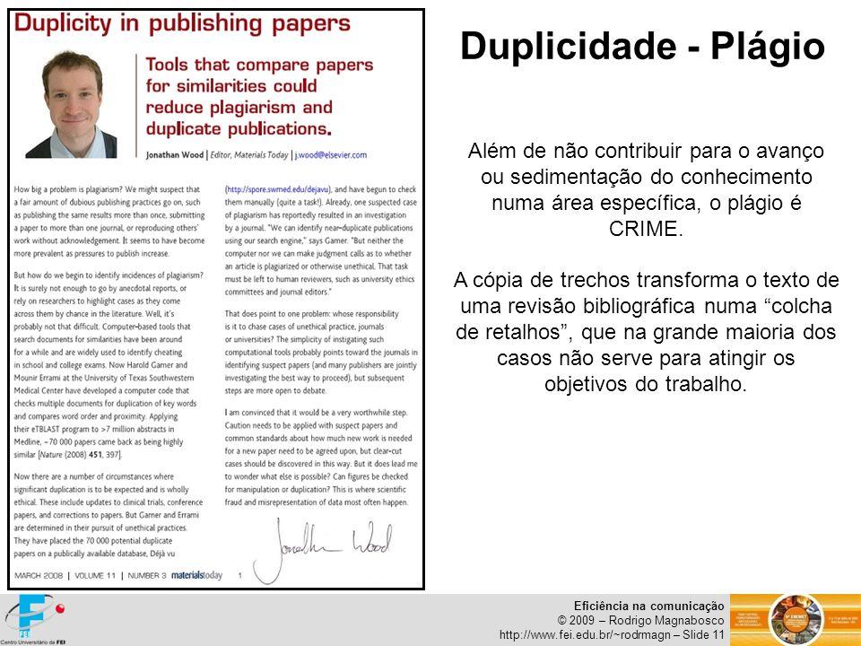 Duplicidade - Plágio Além de não contribuir para o avanço ou sedimentação do conhecimento numa área específica, o plágio é CRIME.