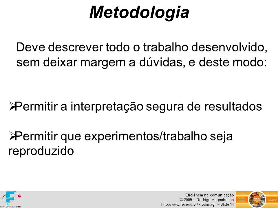 Metodologia Deve descrever todo o trabalho desenvolvido, sem deixar margem a dúvidas, e deste modo: