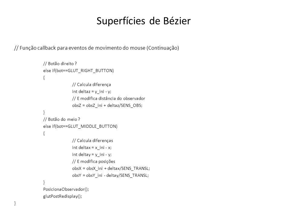 Superfícies de Bézier // Função callback para eventos de movimento do mouse (Continuação) // Botão direito