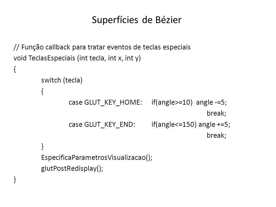 Superfícies de Bézier // Função callback para tratar eventos de teclas especiais. void TeclasEspeciais (int tecla, int x, int y)