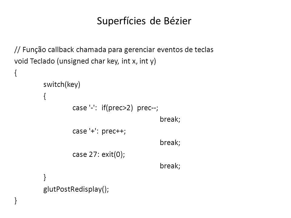 Superfícies de Bézier // Função callback chamada para gerenciar eventos de teclas. void Teclado (unsigned char key, int x, int y)