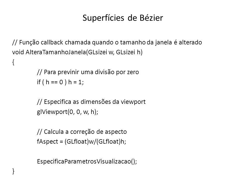 Superfícies de Bézier // Função callback chamada quando o tamanho da janela é alterado. void AlteraTamanhoJanela(GLsizei w, GLsizei h)