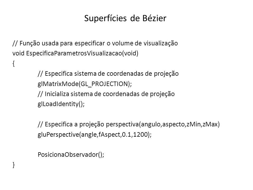 Superfícies de Bézier // Função usada para especificar o volume de visualização. void EspecificaParametrosVisualizacao(void)