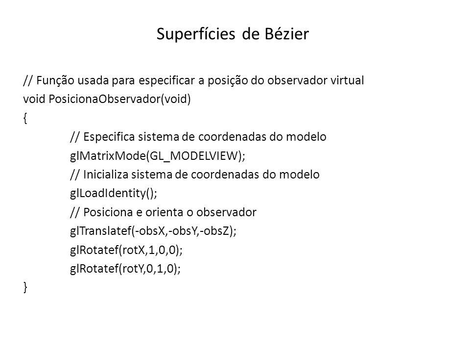 Superfícies de Bézier // Função usada para especificar a posição do observador virtual. void PosicionaObservador(void)