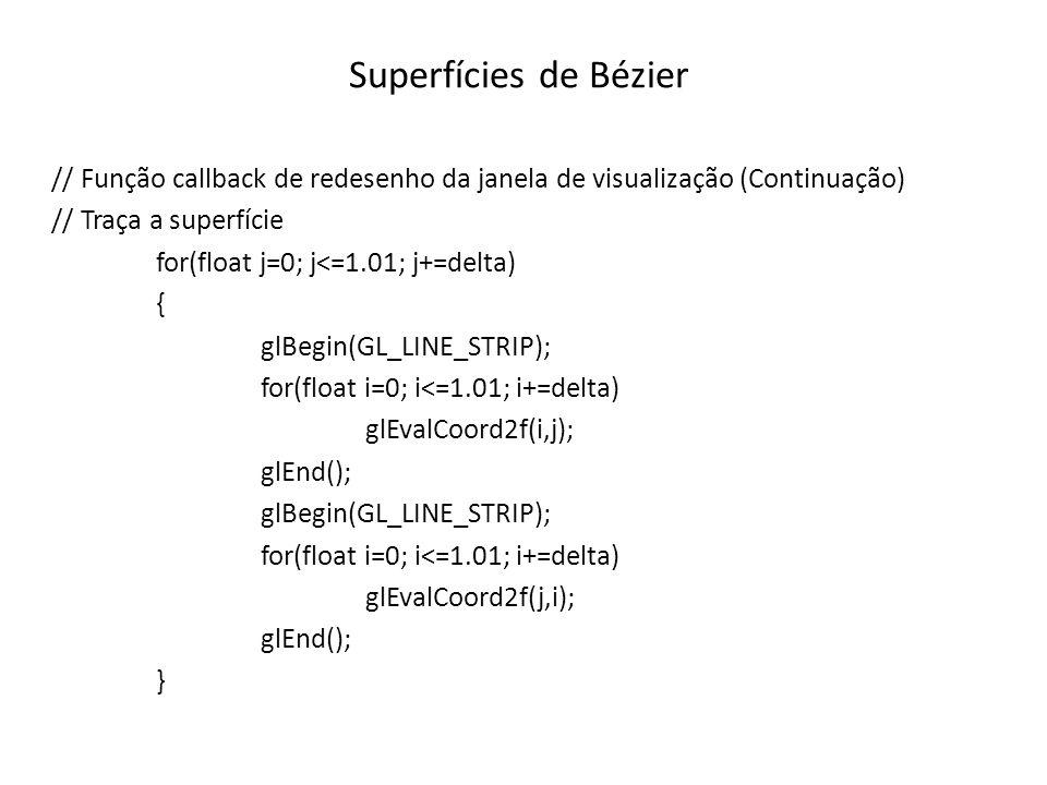 Superfícies de Bézier // Função callback de redesenho da janela de visualização (Continuação) // Traça a superfície.