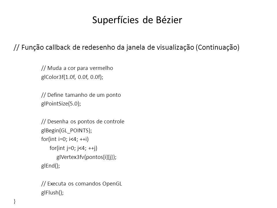 Superfícies de Bézier // Função callback de redesenho da janela de visualização (Continuação) // Muda a cor para vermelho.