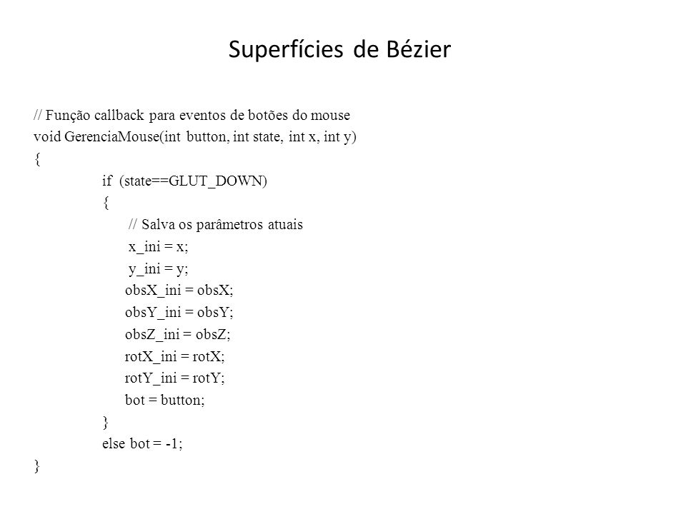 Superfícies de Bézier // Função callback para eventos de botões do mouse. void GerenciaMouse(int button, int state, int x, int y)