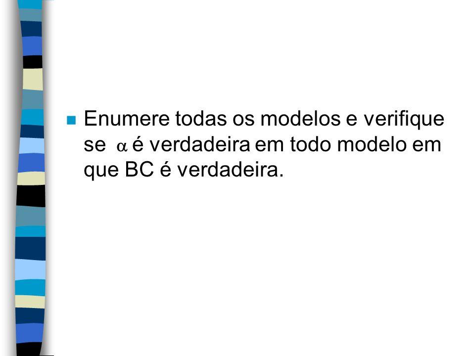 Enumere todas os modelos e verifique se  é verdadeira em todo modelo em que BC é verdadeira.