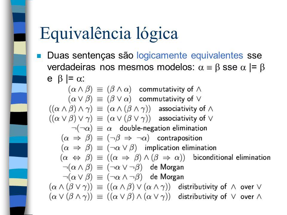Equivalência lógica Duas sentenças são logicamente equivalentes sse verdadeiras nos mesmos modelos:    sse  |=  e  |= :