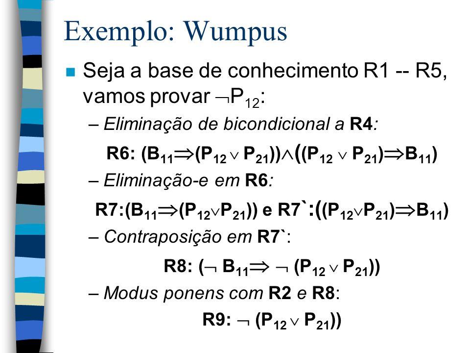 Exemplo: WumpusSeja a base de conhecimento R1 -- R5, vamos provar P12: Eliminação de bicondicional a R4: