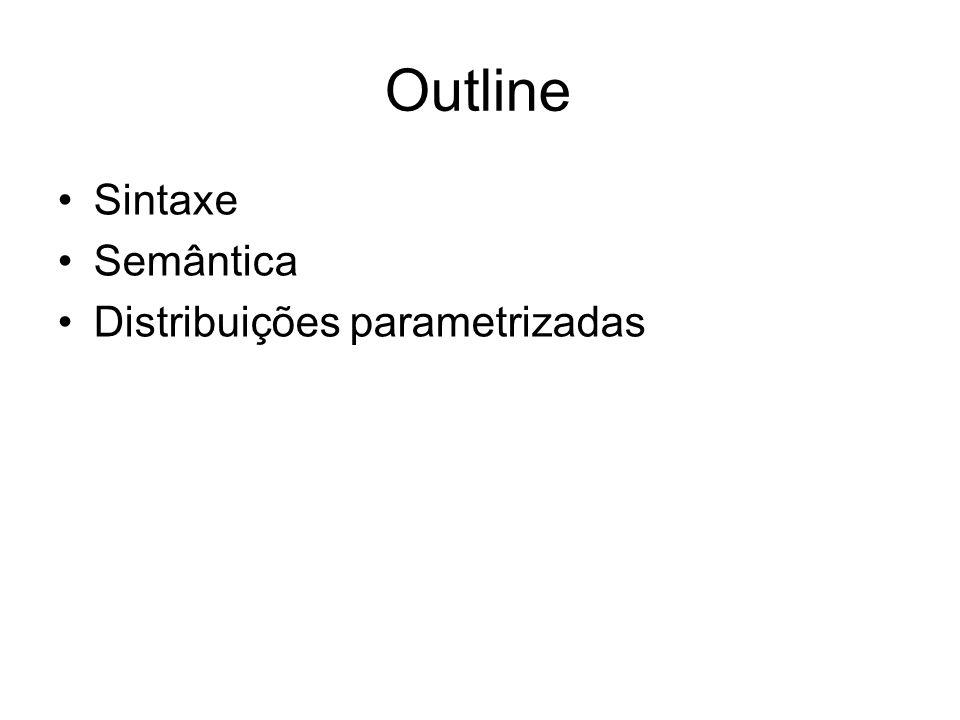 Outline Sintaxe Semântica Distribuições parametrizadas