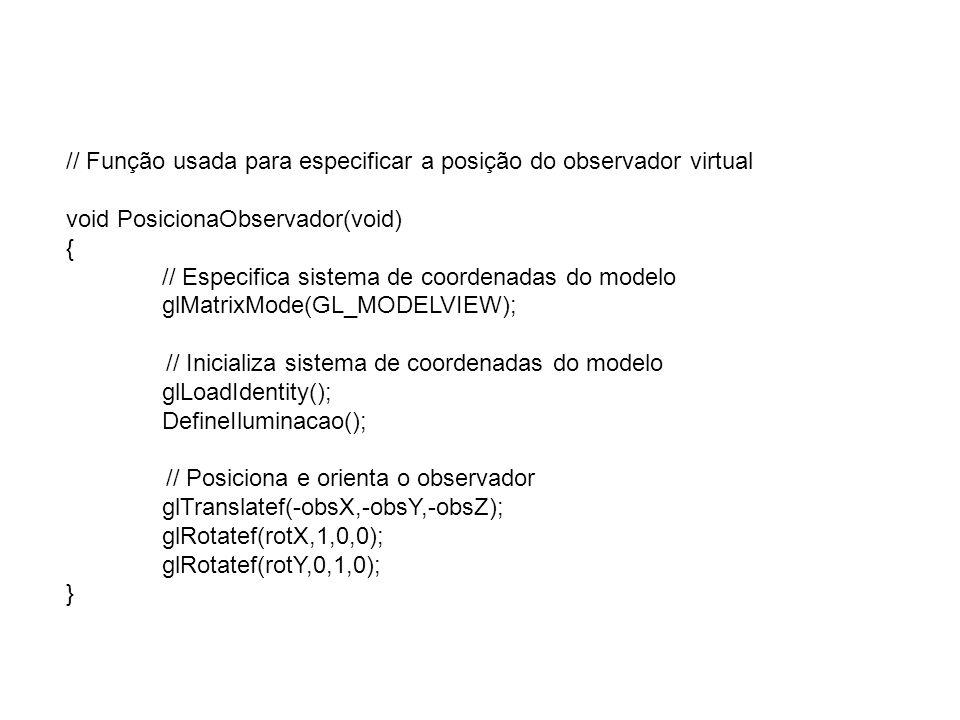 // Função usada para especificar a posição do observador virtual
