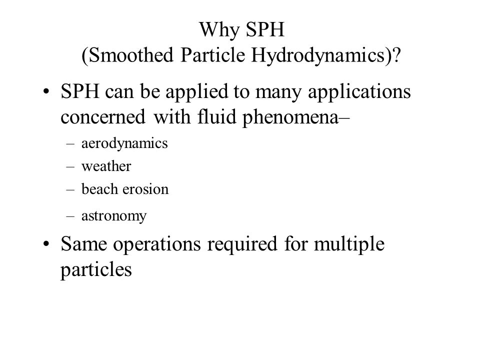 Why SPH (Smoothed Particle Hydrodynamics)