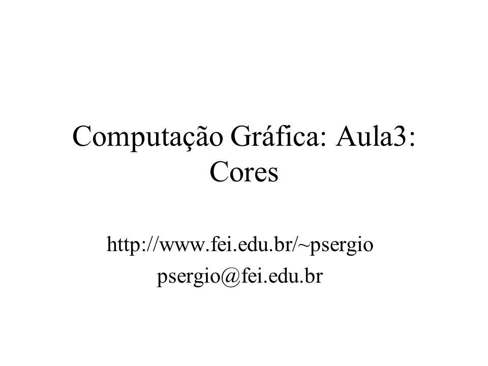 Computação Gráfica: Aula3: Cores