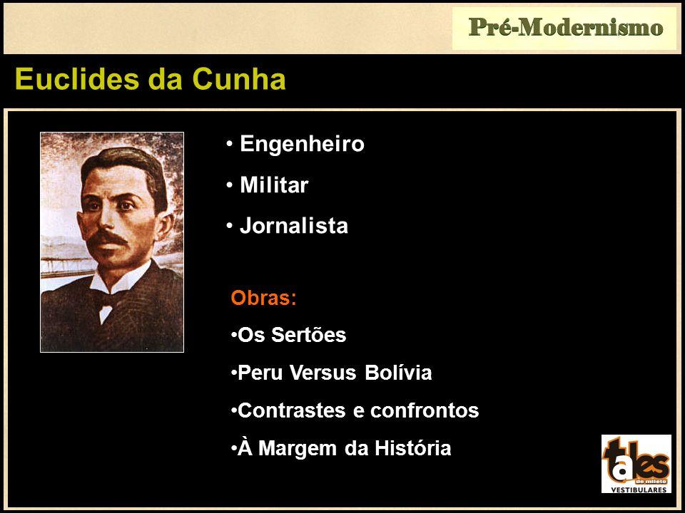 Euclides da Cunha Pré-Modernismo Engenheiro Militar Jornalista Obras: