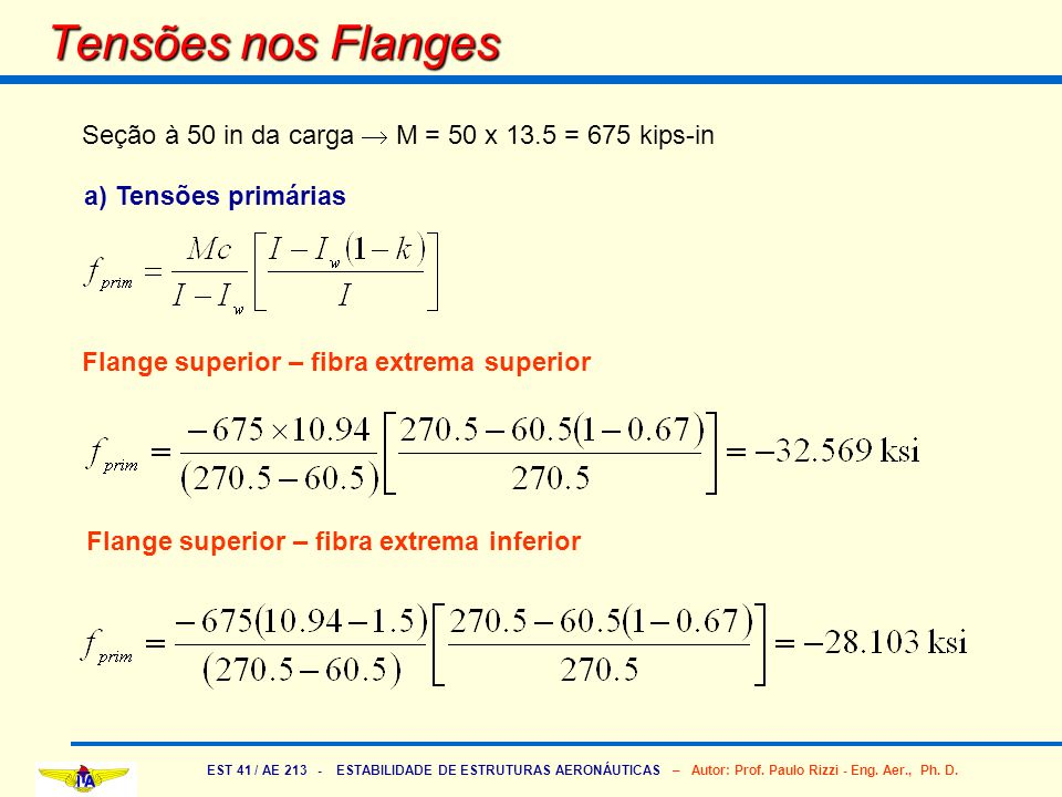 Tensões nos Flanges Seção à 50 in da carga  M = 50 x 13.5 = 675 kips-in. a) Tensões primárias. Flange superior – fibra extrema superior.