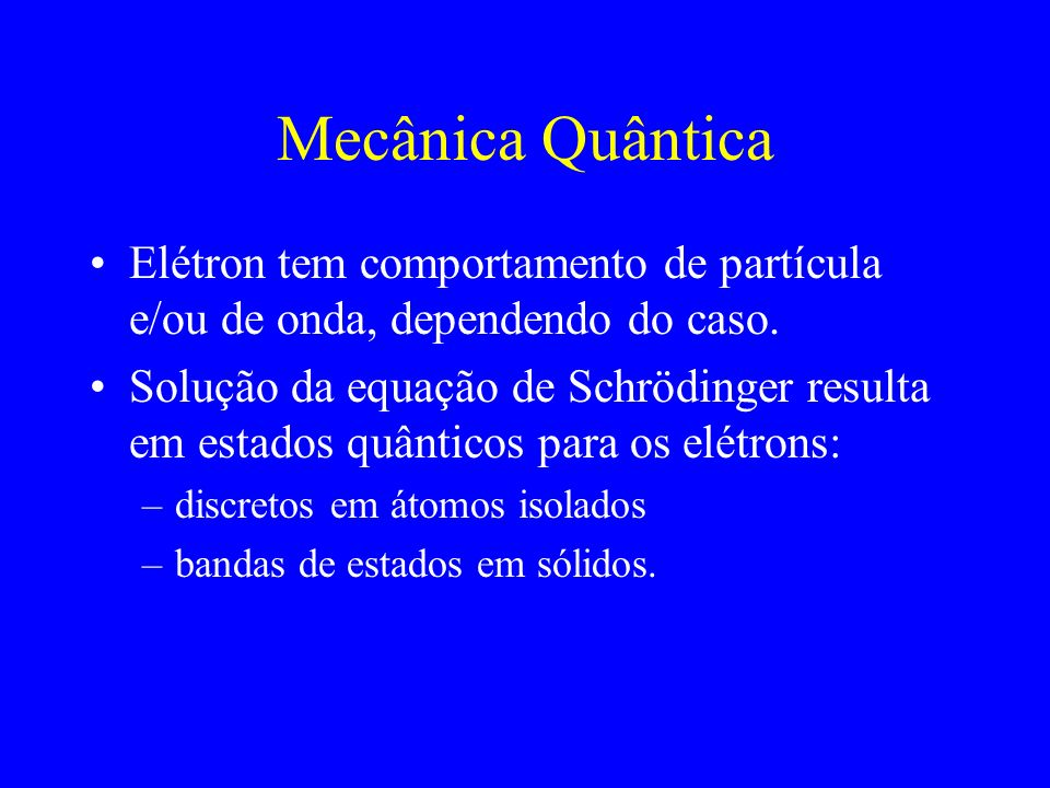 Mecânica Quântica Elétron tem comportamento de partícula e/ou de onda, dependendo do caso.