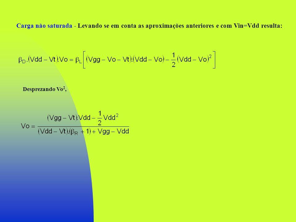 Carga não saturada - Levando se em conta as aproximações anteriores e com Vin=Vdd resulta: