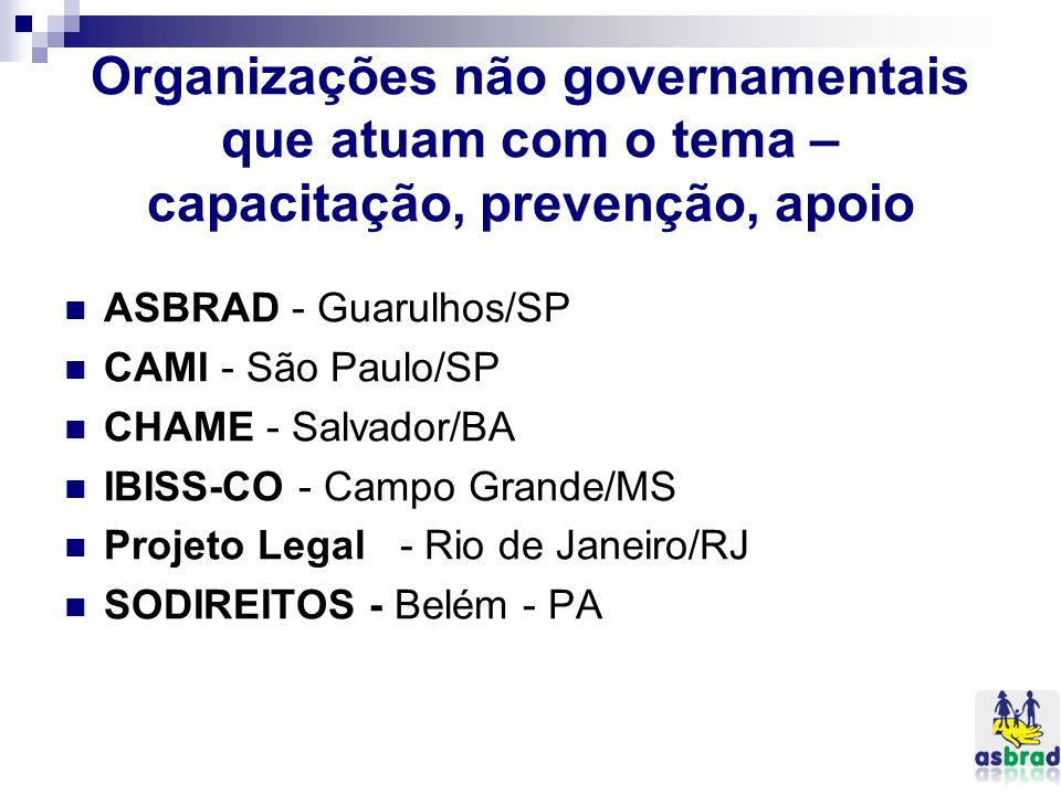 Organizações não governamentais que atuam com o tema – capacitação, prevenção, apoio