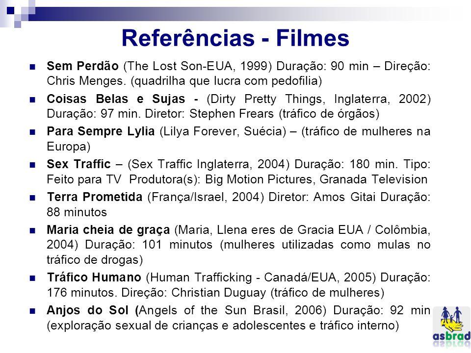 Referências - Filmes Sem Perdão (The Lost Son-EUA, 1999) Duração: 90 min – Direção: Chris Menges. (quadrilha que lucra com pedofilia)