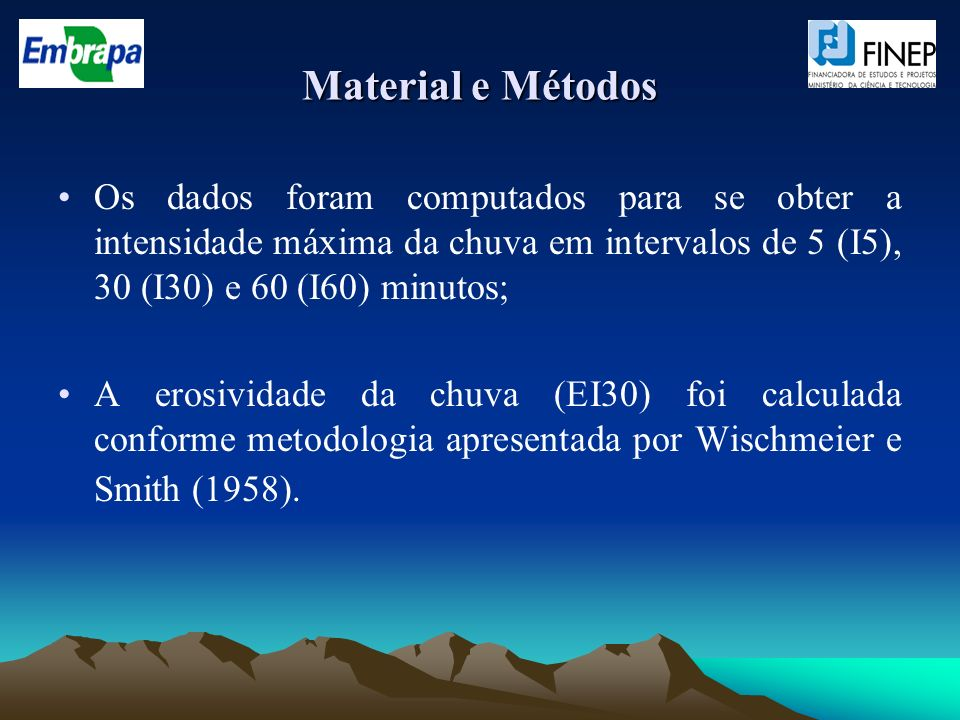 Material e Métodos Os dados foram computados para se obter a intensidade máxima da chuva em intervalos de 5 (I5), 30 (I30) e 60 (I60) minutos;