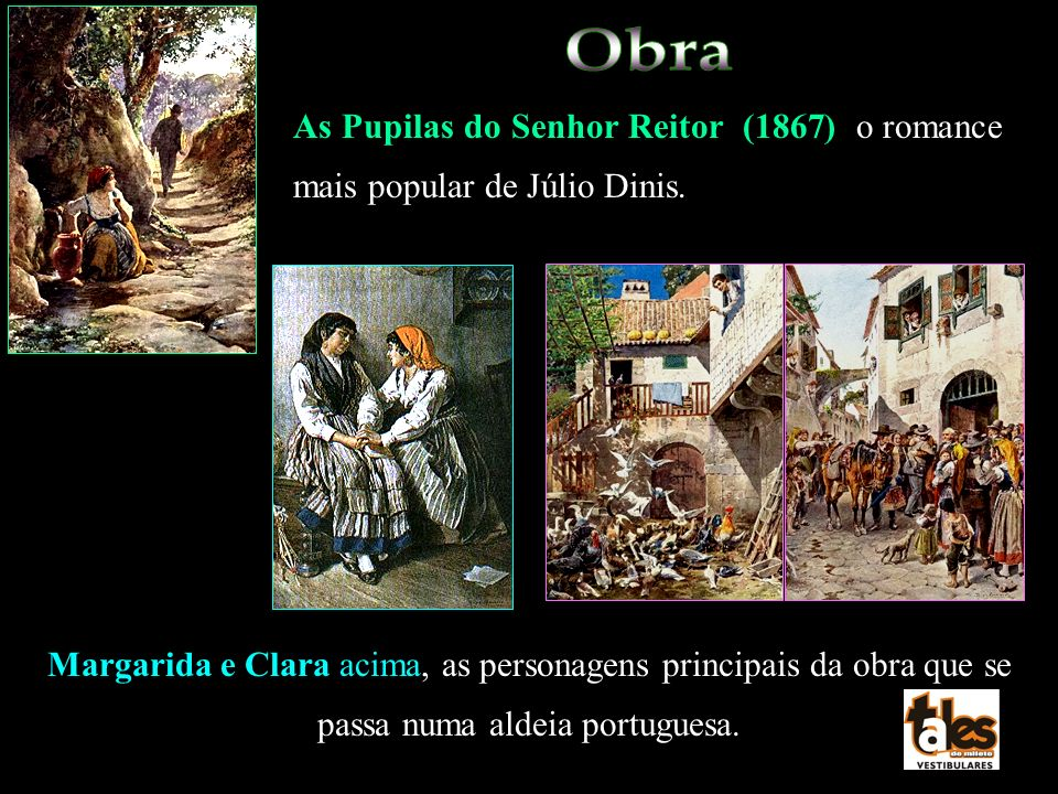 Obra As Pupilas do Senhor Reitor (1867) o romance mais popular de Júlio Dinis.