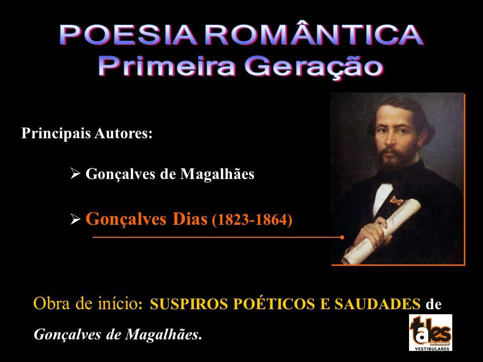 POESIA ROMÂNTICA Primeira Geração. Principais Autores: Gonçalves de Magalhães. Gonçalves Dias (1823-1864)