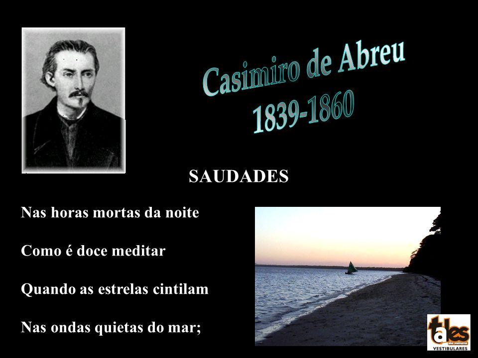 Casimiro de Abreu 1839-1860 SAUDADES Nas horas mortas da noite