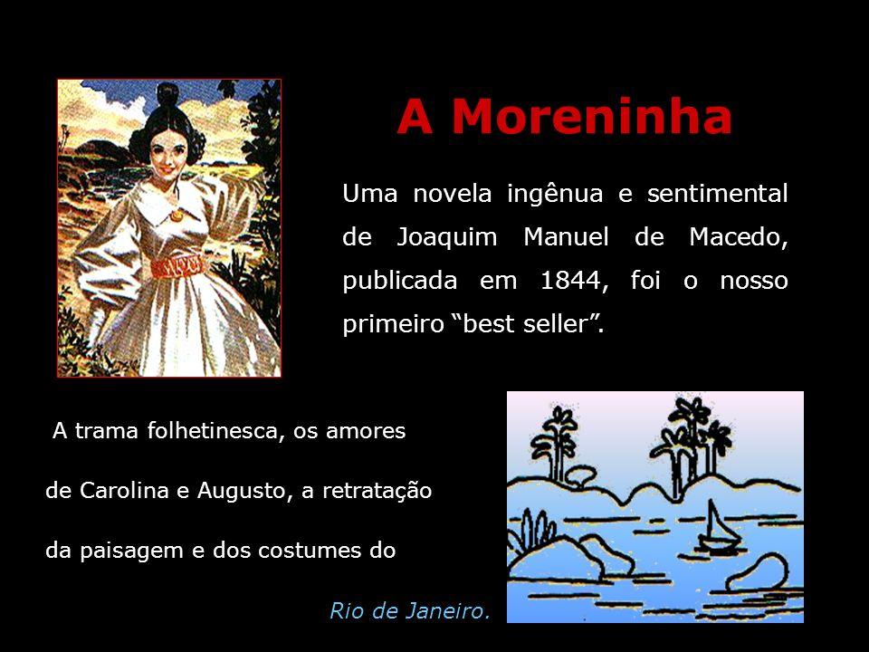 A Moreninha Uma novela ingênua e sentimental de Joaquim Manuel de Macedo, publicada em 1844, foi o nosso primeiro best seller .