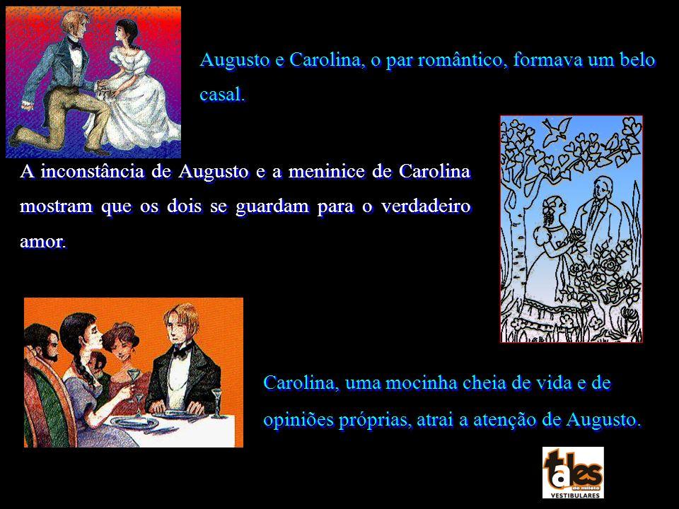 Augusto e Carolina, o par romântico, formava um belo casal.