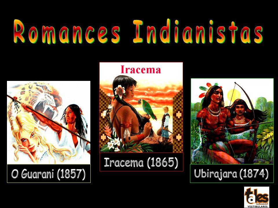 Romances Indianistas Iracema (1865) Ubirajara (1874) O Guarani (1857)