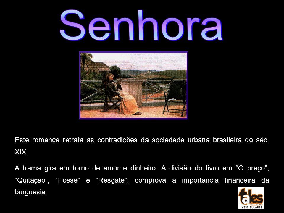 Senhora Este romance retrata as contradições da sociedade urbana brasileira do séc. XIX.