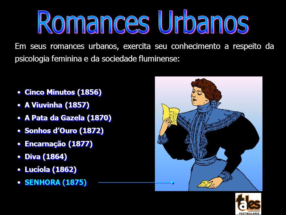 Romances Urbanos Em seus romances urbanos, exercita seu conhecimento a respeito da psicologia feminina e da sociedade fluminense: