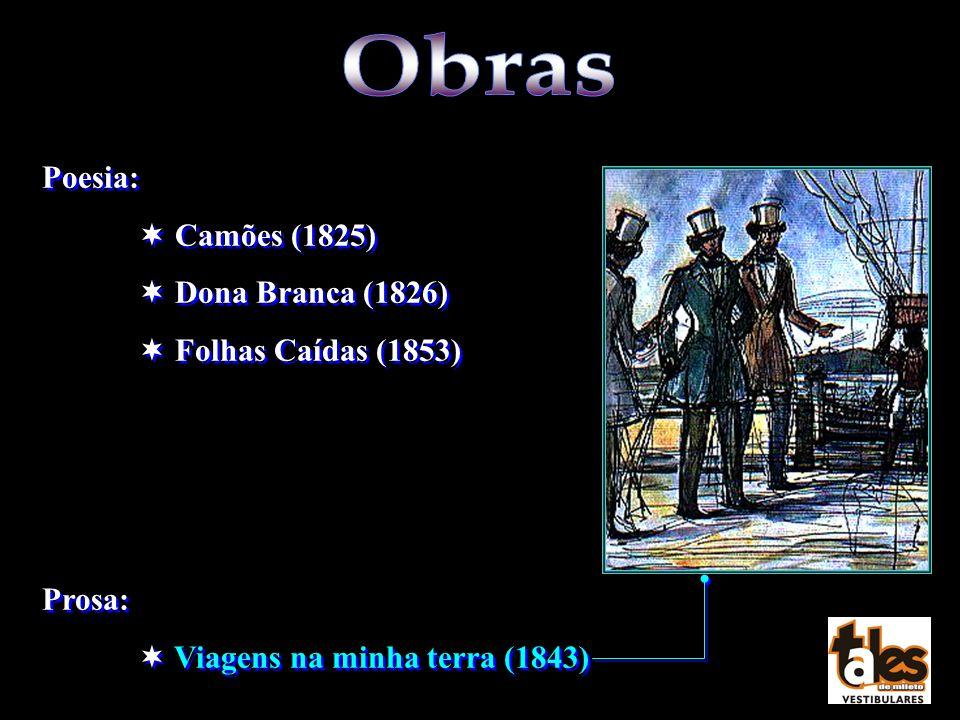 Obras Poesia: Camões (1825) Dona Branca (1826) Folhas Caídas (1853)
