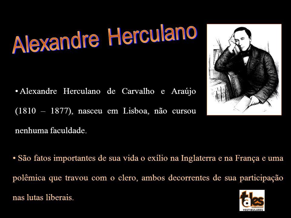 Alexandre Herculano Alexandre Herculano de Carvalho e Araújo (1810 – 1877), nasceu em Lisboa, não cursou nenhuma faculdade.