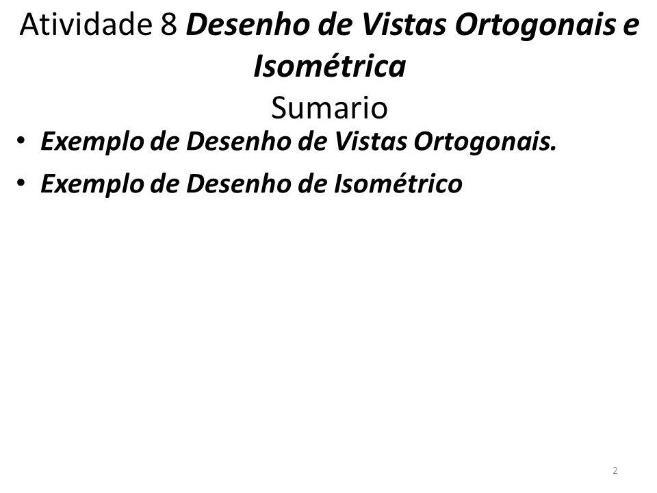 Atividade 8 Desenho de Vistas Ortogonais e Isométrica Sumario