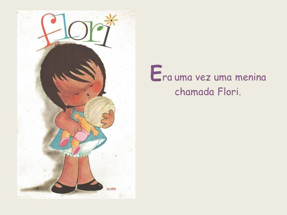 Era uma vez uma menina chamada Flori.