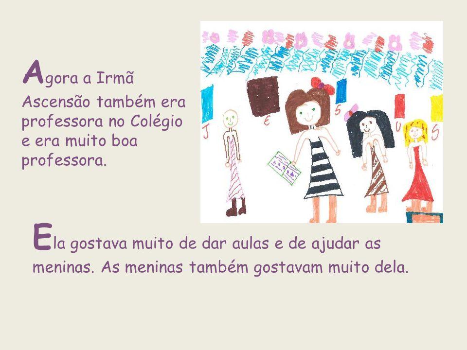 Agora a Irmã Ascensão também era professora no Colégio e era muito boa professora.