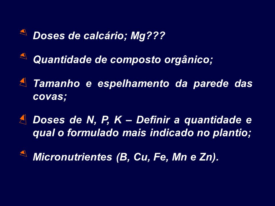 Doses de calcário; Mg Quantidade de composto orgânico; Tamanho e espelhamento da parede das covas;