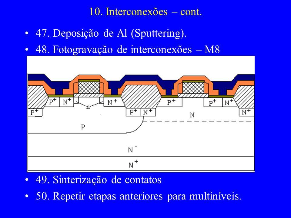 10. Interconexões – cont. 47. Deposição de Al (Sputtering). 48. Fotogravação de interconexões – M8.