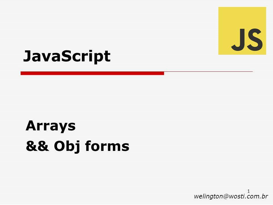 JavaScript Arrays && Obj forms welington@wosti.com.br