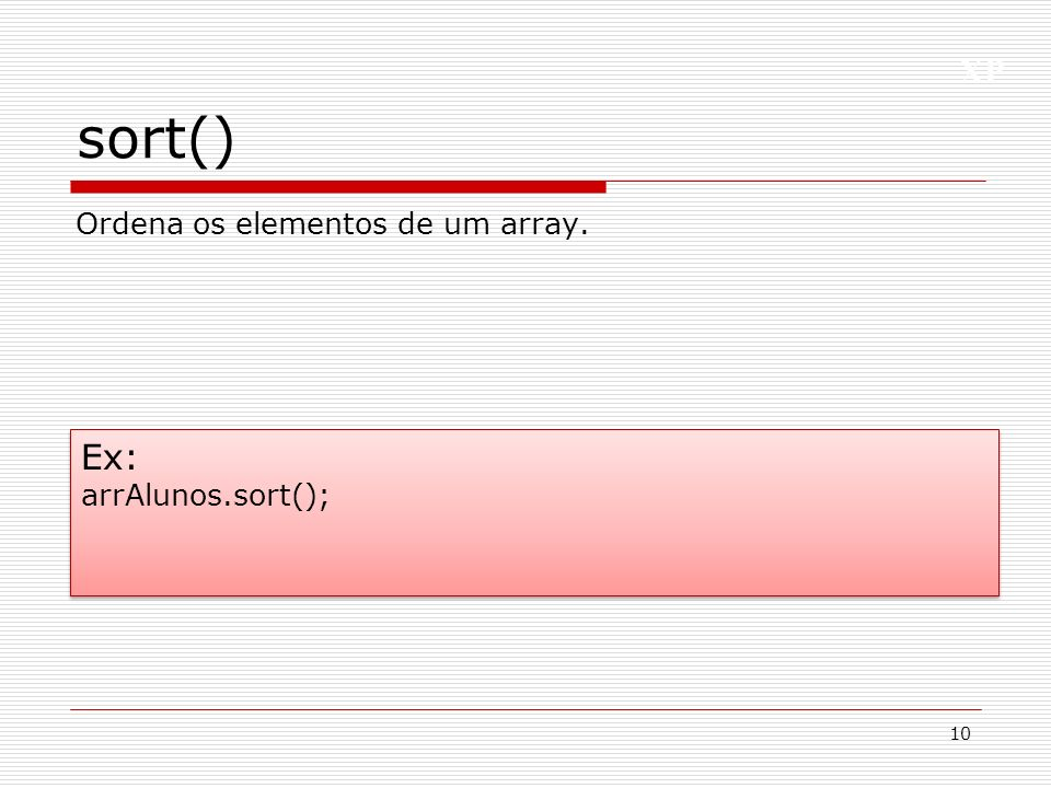 sort() Ordena os elementos de um array. Ex: arrAlunos.sort();