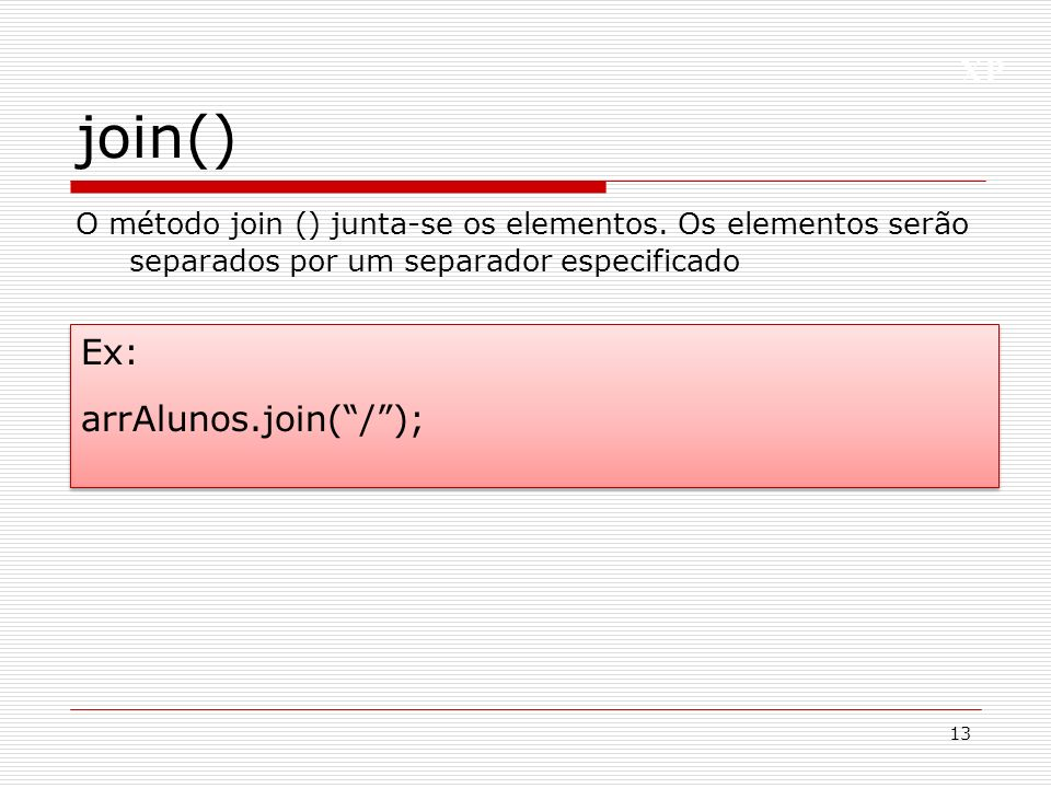 join() Ex: arrAlunos.join( / );