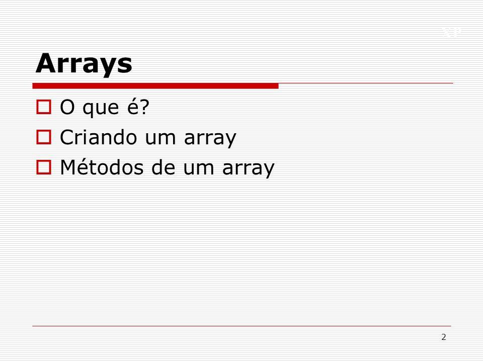 Arrays O que é Criando um array Métodos de um array